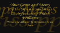 Your Grace and Mercy by the Mississippi Mass Choir featuring Frank Williams.flv