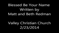 Blessed Be Your Name written by Matt and Beth Redman.mp4