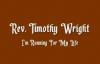 Rev. Timothy Wright - Running For My Life.flv