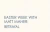 Matt Maher - Betrayal (3 of 7 Easter Week Videos).flv