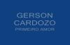GERSON CARDOZO  PRIMEIRO AMOR