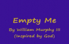 Empty me by William Murphy III