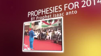 PROPHET ISAAC ANTO PROPHESYING AND CONFIRMATIONS FOR THE THE YEAR 2014 EPISODE 2.mp4