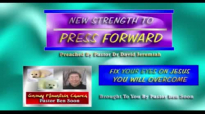 NEW STRENGTH TO PRESS FORWARD Sermon By Pastor David Jer