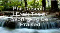 New I EXALT THEE by Phil Driscoll w lyrics