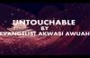 UNTOUCHABLE BY EVANGELIST AKWASI AWUAH
