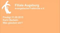 Predigt 31.05.2015 Karin Barbeln - Was glauben wir.flv