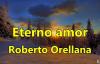 Eterno amor Roberto Orellana con Letra.mp4