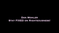 Dan Mohler - Stay FIXED on Righteousness.mp4