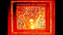 Michael W. Smith Praise & Worship Songs.flv