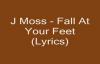 J Moss - Fall At Your Feet (Lyrics).flv