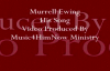 Murrell Ewing His Song Video Produced By Music4HimNow Ministry