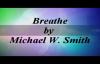Breathe - Michael W. Smith.flv
