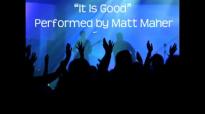 It Is Good by Matt Maher.flv