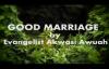 good marriage by Evangelist Akwasi AWUAH
