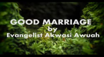 good marriage by Evangelist Akwasi AWUAH