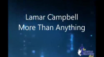 More Than Anything - Lamar Campbell w lyrics.flv
