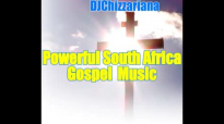 POWERFUL SOUTH AFRICAN GOSPEL MIX - DJChizzariana.mp4