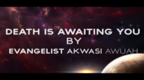 DEATH IS AWAITING YOU by Evangelist Akwasi Awuah