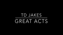 TD Jakes-Great Acts