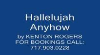 Hallelujah Anyhow by Kenton Rogers.flv