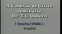 Dr. T.L Osborn  Seminrio A Conexo de Cristo  Parte 3