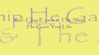 Audio He Gave You Life_ Rev. Clay Evans & The Ship.flv