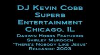 Darwin Hobbs Feat Shirley Murdoch - There's Nobody Like Jesus.flv