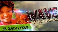 Sis. Oluchi J. Ogwu - Wave Of Blessing - Nigerian Gospel Music.mp4