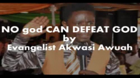 NO god CAN DEFEAT GOD BY EVANGELIST AKWASI AWUAH