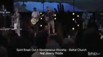 Spirit Break Out  Bethel Church Jeremy Riddle
