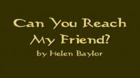 Can You Reach My friend by Helen Baylor Song Lyrics