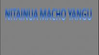 NITAINUA MACHO YANGU.mp4