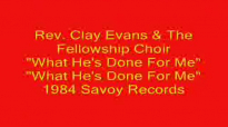 Rev. Clay Evans - What He's Done For Me.flv