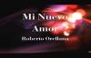 Mi Nuevo Amor letra Roberto Orellana.mp4