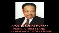 APOSTLE LOBIAS MURRAY TAKING A FIRM STAND IN A WEAK WORLD