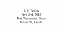 T. F. Tenney When Jesus Passes By Apr. 2nd, 2012  FULL LENGTH MESSAGE