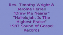 Rev. Timothy Wright & Jerome Ferrell - Draw Me Nearer.flv