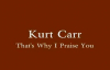 Kurt Carr - Thats Why I Praise You.flv