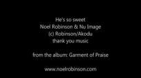Hes so sweet Noel Robinson & Nu Image