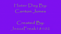 Hater Day-Canton Jones With Lyrics!.flv