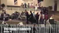 TYE TRIBBETT SHOUT! (MUST SEE!).flv