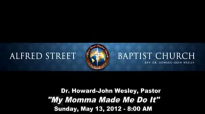 1205138am My Momma Made Me Do It  Pastor HowardJohn Wesley7