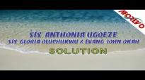 Sis Anthonia Ugoeze, Sis  Gloria Oluchukwu _ Evang  John Okah - Solution 1 - Nigerian Gospel Music