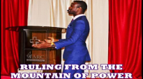 RULING FROM THE MOUNTAIN OF POWER by Apostle Paul A Williams.mp4