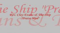 Audio Praise Him_ Rev. Clay Evans & The Ship.flv