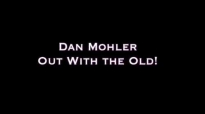 Dan Mohler - Out With the Old.mp4