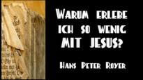 Warum erlebe ich so wenig mit Jesus (Hans Peter Royer).flv