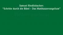 Samuel Rindlisbacher_ Schritte durch die Bibel - Das Matthäusevangelium.flv