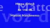 Harpa Crist na voz de Mattos Nascimento